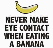 never make eye contact when eating banana by awesomegift