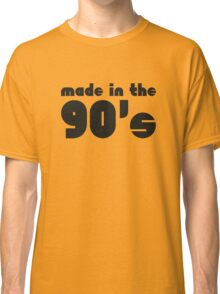 Made In The 90's Classic T-Shirt