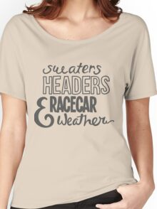 Sweaters, headers, and racecar weather Women's Relaxed Fit T-Shirt
