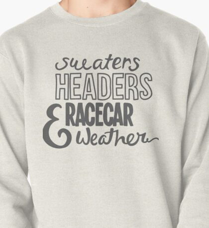 Sweaters, headers, and racecar weather Pullover