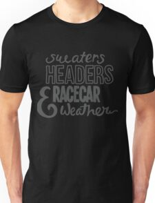 Sweaters, headers, and racecar weather Unisex T-Shirt