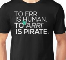 To Err is Human, To Arr is Pirate Unisex T-Shirt
