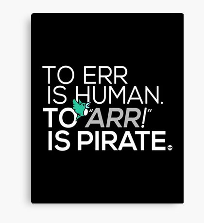 To Err is Human, To Arr is Pirate Canvas Print