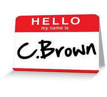 C Brown Greeting Card