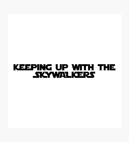 keeping up with the skywalkers Photographic Print