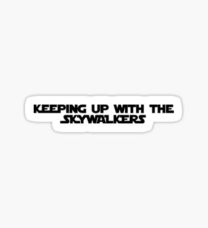keeping up with the skywalkers Sticker
