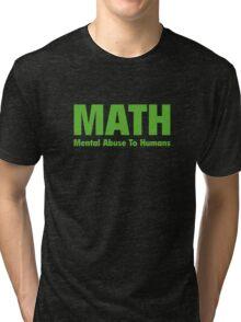 MATH Mental Abuse To Humans Tri-blend T-Shirt