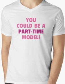 You Could Be A Part-Time Model! Mens V-Neck T-Shirt