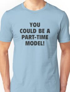 You Could Be A Part-Time Model! T-Shirt