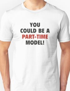 You Could Be A Part-Time Model! Unisex T-Shirt