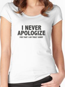 I Never Apologize. For That I Am Truly Sorry. Women's Fitted Scoop T-Shirt