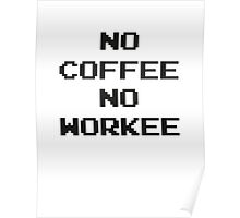 No Coffee No Workee Poster