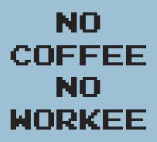 No Coffee No Workee by DesignFactoryD