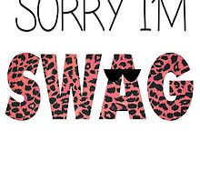 Sorry I'm Swag by PatiDesigns