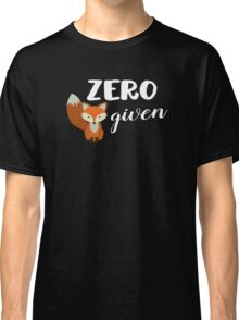 Zero Fox Given! Classic T-Shirt