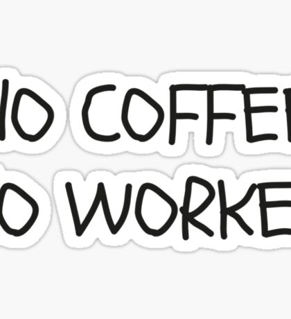 No Coffee No Workee Sticker