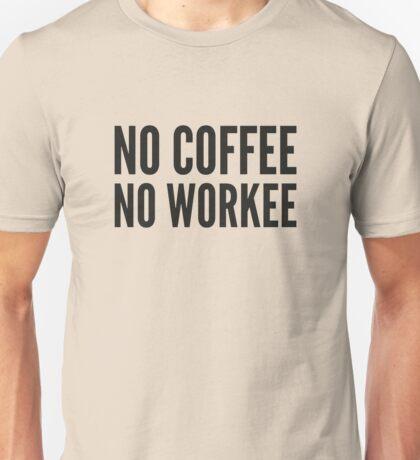 No Coffee No Workee Unisex T-Shirt