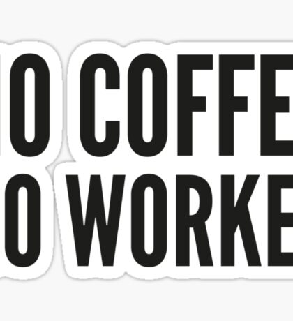 No Coffee No Workee Sticker