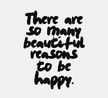 There Are So Many Reasons To Be Happy by hopealittle