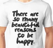 There Are So Many Reasons To Be Happy Unisex T-Shirt