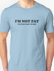 I'm Not Fat. I'm Easy To See. T-Shirt