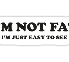 I'm Not Fat. I'm Easy To See. Sticker