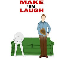 Make 'Em Laugh Photographic Print