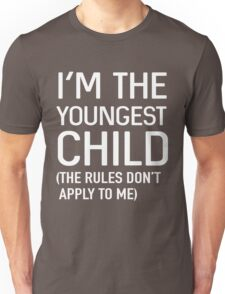 I'm the youngest child (the rules don't apply to me) Unisex T-Shirt