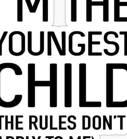 I'm the youngest child (the rules don't apply to me) Sticker