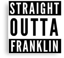 Straight Outta Franklin Canvas Print