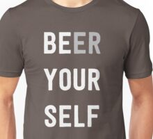 Be Yourself or Beer Yourself Unisex T-Shirt