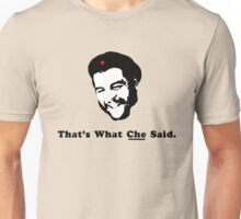 That's What CHE Said. Unisex T-Shirt