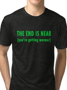 The End Is Near (green text) Tri-blend T-Shirt