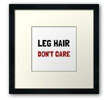 Leg Hair Dont Care Framed Print