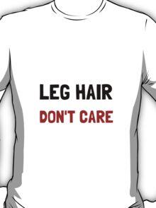 Leg Hair Dont Care T-Shirt