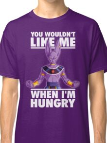 You Wouldn't Like Me When I'm Hungry (Beerus) Classic T-Shirt