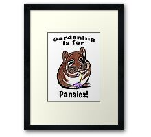 Gardening is for Pansies Framed Print