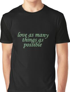 love as many things as possible #3 Graphic T-Shirt