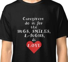 Caregivers Do It For The Love Classic T-Shirt