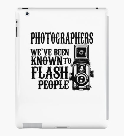 Photographers We've Been Known To Flash People iPad Case/Skin