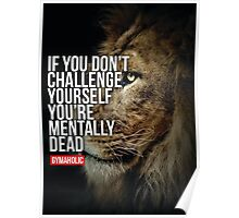 If You Don't Challenge Yourself, You're Mentally Dead Poster
