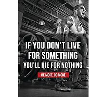 If You Don't Live For Something, You'll Die For Nothing Photographic Print