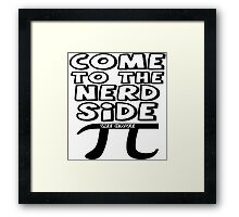 Come To The Nerd Side We Have Pi Framed Print