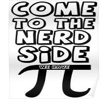 Come To The Nerd Side We Have Pi Poster