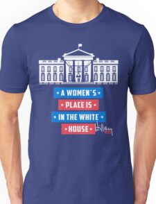 A Woman's Place Is In The White House - Hillary Clinton 2016 Unisex T-Shirt