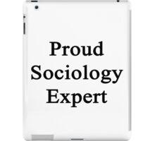 Proud Sociology Expert  iPad Case/Skin