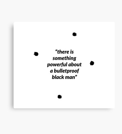 There is Something Powerful about a Bulletproof Black Man Canvas Print