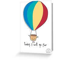 Today, I will go far Greeting Card