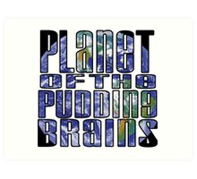 Planet of the Pudding Brains Art Print