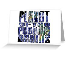 Planet of the Pudding Brains Greeting Card